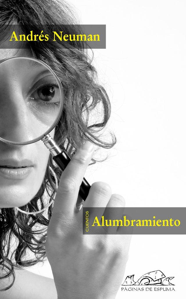 """""""Alumbramiento"""", cuentos de Andrés Neuman"""